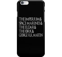It's All About Imperium, Space Marines, The Eldar, The Ork And George RR Martin - Game Of Thrones iPhone Case/Skin