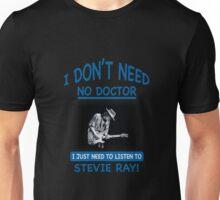I Don't Need No Doctor Unisex T-Shirt