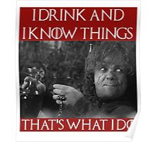 I drink and I know things - Tyrion Lannister Poster