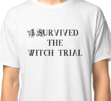 I survived the witch trial Classic T-Shirt