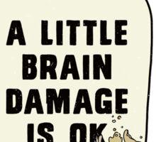 A little brain damage is ok Sticker