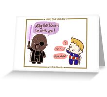 May the 4th be with you! Greeting Card