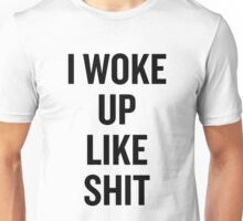 I Woke Up Like Shit Unisex T-Shirt