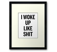 I Woke Up Like Shit Framed Print