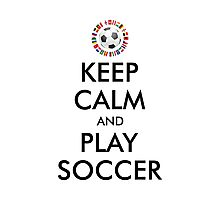 KEEP CALM and PLAY SOCCER 2016 FRANCE Photographic Print