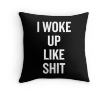 I Woke Up Like Shit White Throw Pillow