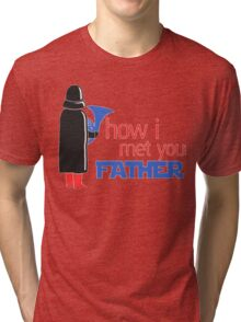 how i met your father Tri-blend T-Shirt