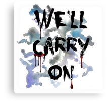 """We'll Carry On"" Canvas Print"