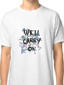 """""""We'll Carry On"""" Classic T-Shirt"""