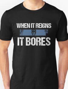 When it Reigns It Bores - Roman Reigns Unisex T-Shirt