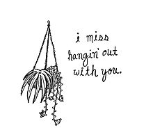 I Miss Hangin' Out With You Photographic Print