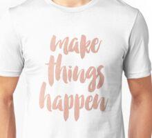 Make Things Happen Rose Gold Quotation Unisex T-Shirt