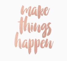 Make Things Happen Rose Gold Quotation Classic T-Shirt