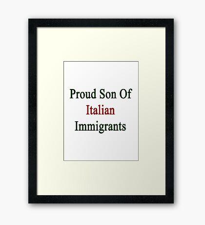 Proud Son Of Italian Immigrants  Framed Print