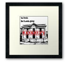 Bankrupt Framed Print