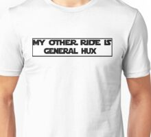 My Other Ride is General Hux Unisex T-Shirt