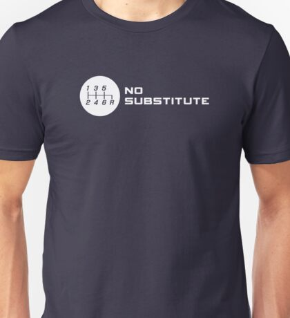 No Substitute for a Manual Transmission Unisex T-Shirt