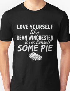 Love Yourself like Dean Winchester Loves Himself Some Pie - Spn Unisex T-Shirt