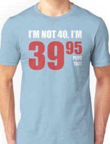 40th Birthday Plus Tax Unisex T-Shirt