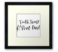 Faith, Trust & Pixie Dust Framed Print