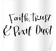 Faith, Trust & Pixie Dust Poster