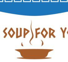 No Soup For You Sticker