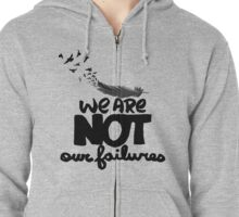 We are not our failures  Zipped Hoodie