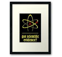 Got Scientific Evidence? (Pro-Atheism) Framed Print