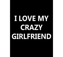 I Love My Crazy Girlfriend Photographic Print