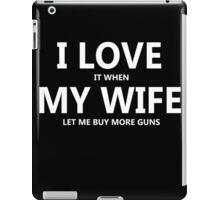 I Love My Wife Buy More Guns iPad Case/Skin