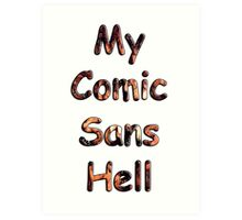 My Comic Sans Hell, 2014 Art Print
