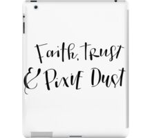 Faith, Trust & Pixie Dust iPad Case/Skin