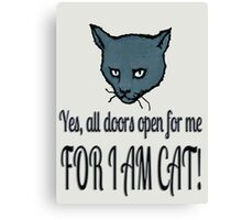 Yes, all doors open for me, FOR I AM CAT! Canvas Print