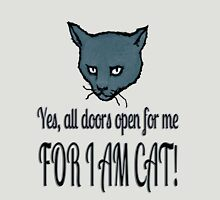 Yes, all doors open for me, FOR I AM CAT! Unisex T-Shirt