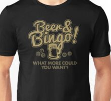 Beer and bingo what more could you want Unisex T-Shirt