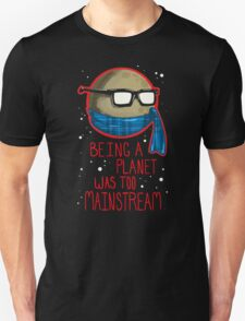 Being a planet was too mainstream Unisex T-Shirt
