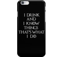 I Drink and Know Things iPhone Case/Skin