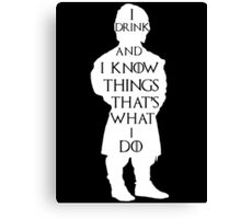 Tyrion Lannister I drink and I know things - Game of Thrones Canvas Print