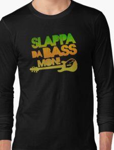 I slappa da bass mon Long Sleeve T-Shirt
