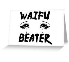 Waifu Beater Greeting Card