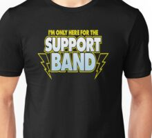 I'm Only Here For The Support Band Unisex T-Shirt