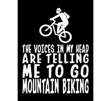 The Voice In My Head Telling To Go Mountain Biking Photographic Print