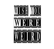 Wish You Were Weird Photographic Print