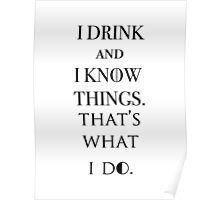 I Drink And Know Things  Poster