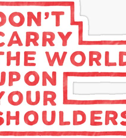 Don't Carry The World Upon Your Shoulders Sticker