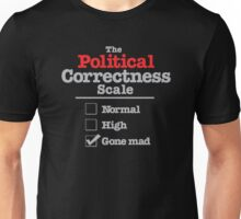 The political correctness scale gone mad Unisex T-Shirt