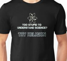 Too stupid to understand science try religion Unisex T-Shirt