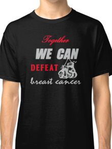 We can defeat breast cancer Classic T-Shirt
