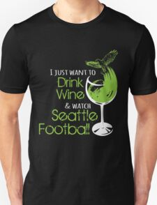 i just want to drink wine  & watch seattle football T-Shirt