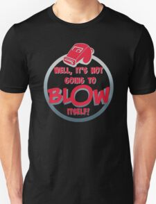 Well it's not going to Blow itself T-Shirt